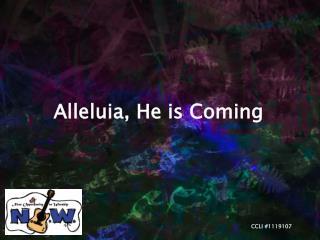 Alleluia, He is Coming
