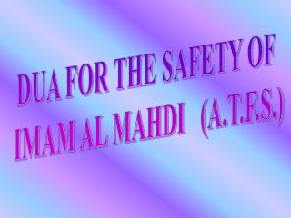 DUA FOR THE SAFETY OF  IMAM AL MAHDI   A.T.F.S.