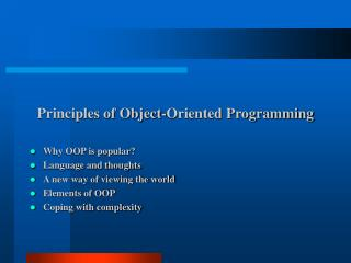 Principles of Object-Oriented Programming  Why OOP is popular Language and thoughts A new way of viewing the world Eleme