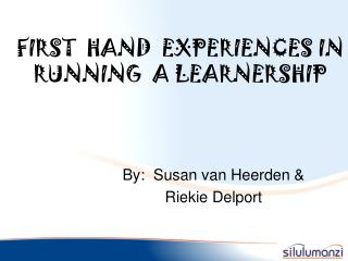 FIRST  HAND  EXPERIENCES IN  RUNNING  A LEARNERSHIP