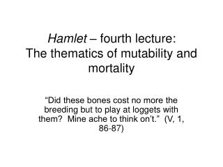 Hamlet   fourth lecture:  The thematics of mutability and mortality