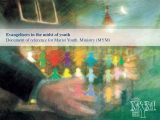 Evangelisers in the midst of youth Document of reference for Marist Youth  Ministry MYM