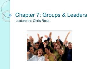 Chapter 7: Groups  Leaders