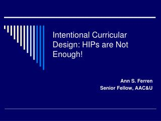 Intentional Curricular Design: HIPs are Not Enough