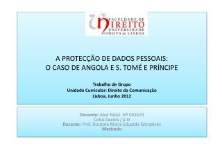 A PROTEC  O DE DADOS PESSOAIS:  O CASO DE ANGOLA E S. TOM  E PR NCIPE  Trabalho de Grupo Unidade Curricular: Direito da