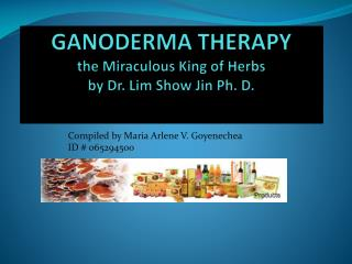 GANODERMA THERAPY the Miraculous King of Herbs by Dr. Lim Show Jin Ph. D.