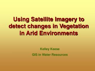 Using Satellite Imagery to detect changes in Vegetation in Arid Environments