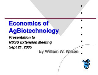 Economics of AgBiotechnology Presentation to NDSU Extension Meeting Sept 21, 2005