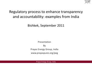 Regulatory process to enhance transparency and accountability: examples from India  Bishkek, September 2011