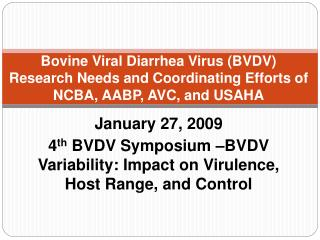 Bovine Viral Diarrhea Virus BVDV  Research Needs and Coordinating Efforts of NCBA, AABP, AVC, and USAHA