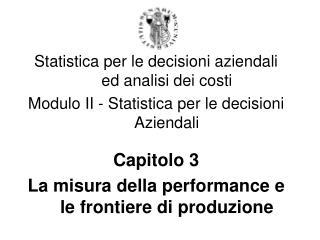 Statistica per le decisioni aziendali ed analisi dei costi Modulo II - Statistica per le decisioni Aziendali  Capitolo 3