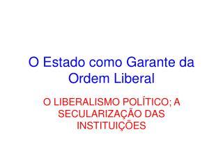 O Estado como Garante da Ordem Liberal