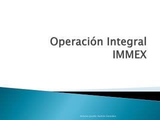 Operaci n Integral IMMEX