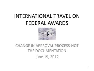 INTERNATIONAL TRAVEL ON FEDERAL AWARDS