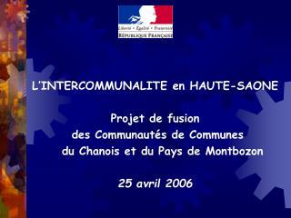 L INTERCOMMUNALITE en HAUTE-SAONE  Projet de fusion  des Communaut s de Communes     du Chanois et du Pays de Montbozon
