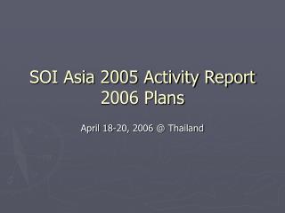 SOI Asia 2005 Activity Report 2006 Plans