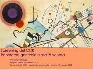 Screening del CCR Panorama generale e realt  veneta   Marcello Vettorazzi   Registro Tumori del Veneto - IOV  Screening