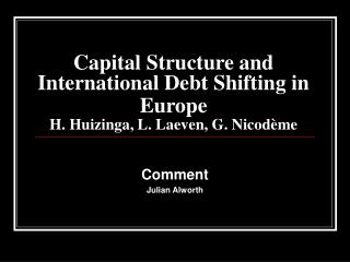 Capital Structure and International Debt Shifting in Europe  H. Huizinga, L. Laeven, G. Nicod me