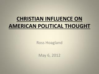 CHRISTIAN INFLUENCE ON  AMERICAN POLITICAL THOUGHT