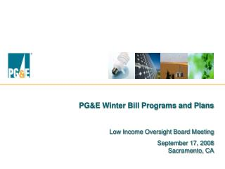 PGE Winter Bill Programs and Plans  Low Income Oversight Board Meeting September 17, 2008 Sacramento, CA