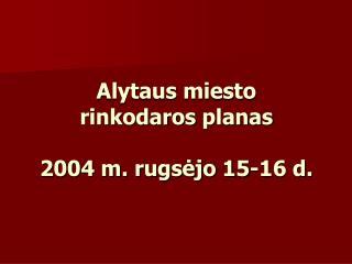 Alytaus miesto  rinkodaros planas  2004 m. rugsejo 15-16 d.