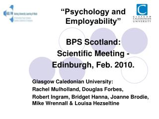 Psychology and Employability   BPS Scotland:  Scientific Meeting -   Edinburgh, Feb. 2010.  Glasgow Caledonian Universi