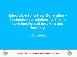 Integration For a New Generation   Technological solutions for linking core functions of teaching and learning   K Conno