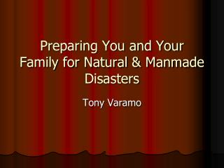 Preparing You and Your Family for Natural  Manmade Disasters