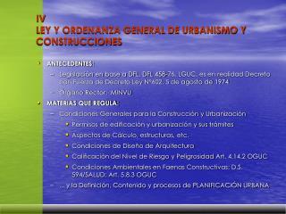 IV LEY Y ORDENANZA GENERAL DE URBANISMO Y CONSTRUCCIONES
