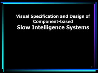 Visual Specification and Design of Component-based Slow Intelligence Systems