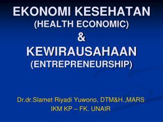 EKONOMI KESEHATAN HEALTH ECONOMIC  KEWIRAUSAHAAN ENTREPRENEURSHIP
