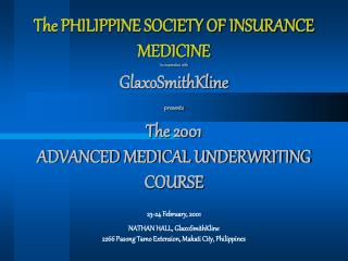 The PHILIPPINE SOCIETY OF INSURANCE MEDICINE In cooperation with  GlaxoSmithKline      presents  The 2001 ADVANCED MEDIC