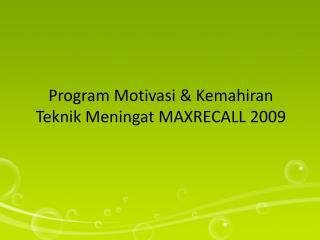 PROGRAM MOTOVASI & KEMAHIRAN TEKNIK MENGINGAT MAXRECALL 2009