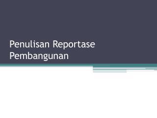 Penulisan Reportase Pembangunan