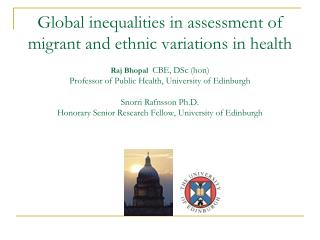 Global inequalities in assessment of  migrant and ethnic variations in health  Raj Bhopal  CBE, DSc hon Professor of Pub
