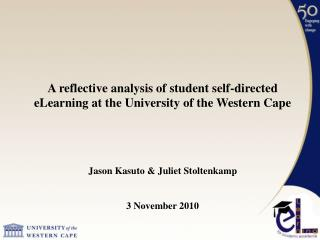 A reflective analysis of student self-directed eLearning at the University of the Western Cape    Jason Kasuto  Juliet S