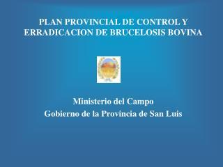 PLAN PROVINCIAL DE CONTROL Y ERRADICACION DE BRUCELOSIS BOVINA