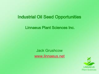 Industrial Oil Seed Opportunities    Linnaeus Plant Sciences Inc.