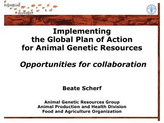 Implementing the Global Plan of Action  for Animal Genetic Resources    Opportunities for collaboration   Beate Scherf