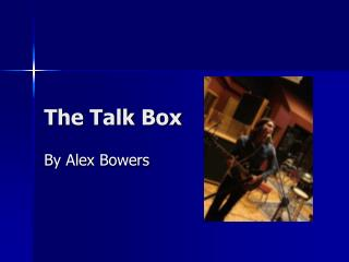 The Talk Box