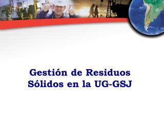 Gesti n de Residuos S lidos en la UG-GSJ