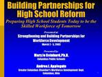 Building Partnerships for High School Reform Preparing High School Students Today to be the Skilled Workforce of Tomorro