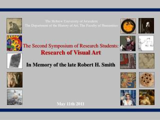 The Second Symposium of Research Students: Research of Visual Art  In Memory of the late Robert H. Smith     May 11th 20