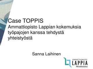 Case TOPPIS Ammattiopisto Lappian kokemuksia ty pajojen kanssa tehdyst  yhteisty st