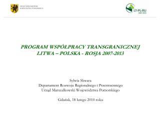 PROGRAM WSP LPRACY TRANSGRANICZNEJ LITWA   POLSKA - ROSJA 2007-2013