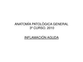 ANATOM A PATOL GICA GENERAL  3  CURSO. 2010