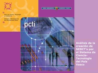An lisis de la creaci n de NEBCT s por el Sistema de Ciencia-Tecnolog a del Pa s Vasco