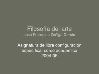 Filosof a del arte Jos  Francisco Z  iga Garc a