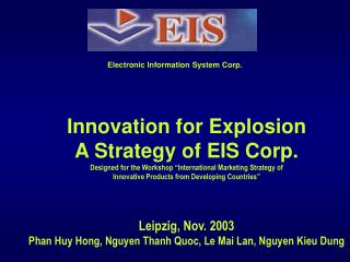 Innovation for Explosion A Strategy of EIS Corp. Designed for the Workshop  International Marketing Strategy of  Innovat