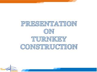 PRESENTATION ON TURNKEY CONSTRUCTION
